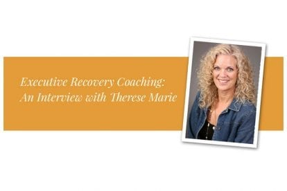Executive Recovery Coaching: An Interview with Therese Marie