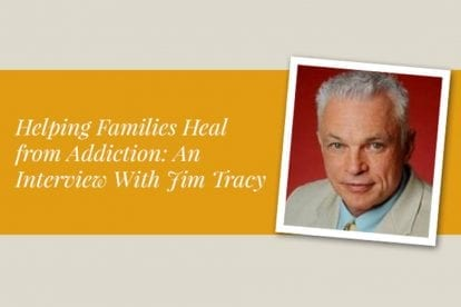 Helping Families Heal From Addiction: An Interview With Jim Tracy