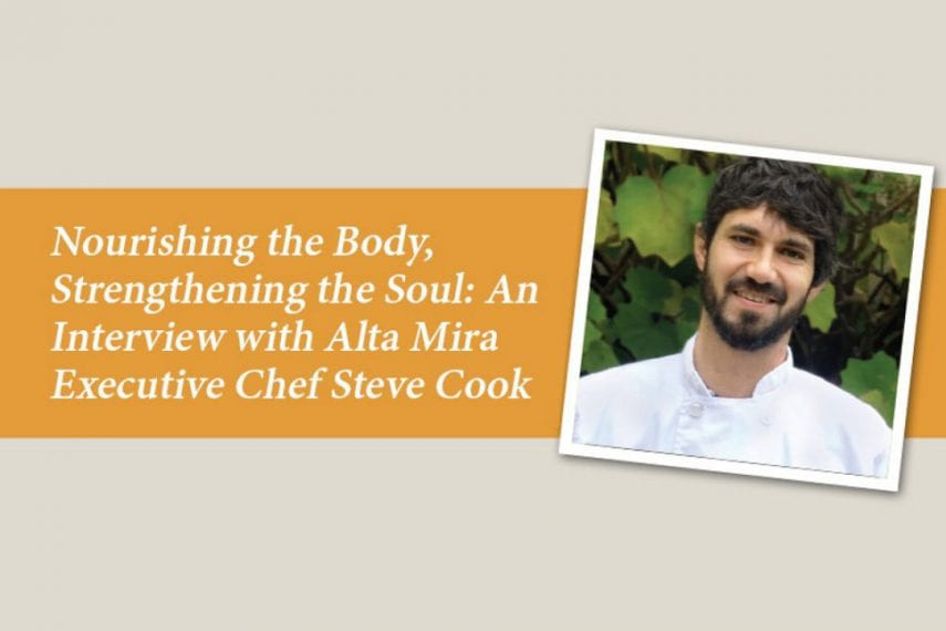 Nourishing the Body, Strengthening the Soul: An Interview with Alta Mira Executive Chef Steve Cook